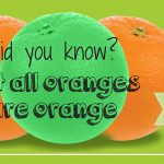 Not all oranges are orange - green oranges